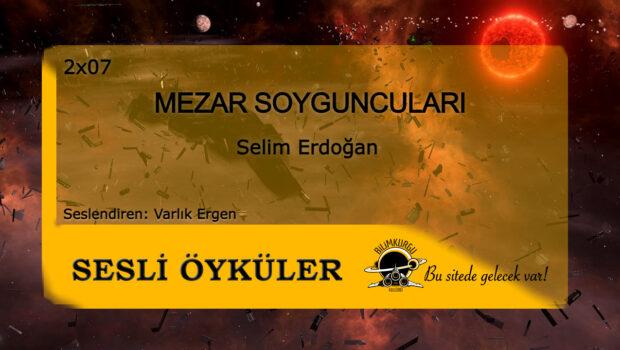 Sesli Öyküler [02x07] Mezar Soyguncuları - Selim Erdoğan