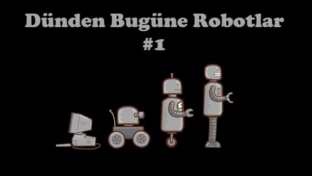 dunden bugune robotlar 1