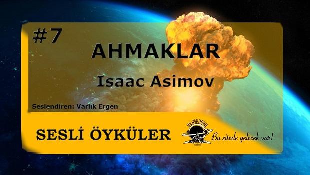 Sesli Öyküler 7 - Ahmaklar (Isaac Asimov)