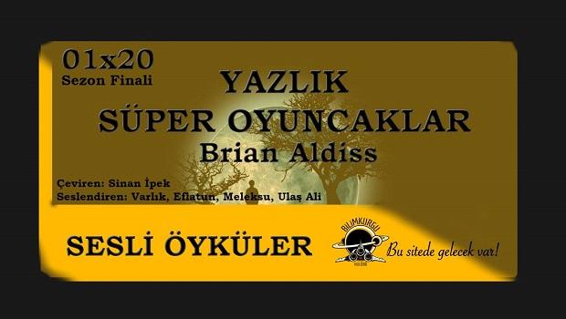 Sesli Öyküler [01x20] Yazlık Süper Oyuncaklar - Brian Aldiss