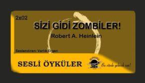 Sesli Öyküler [02x02] Sizi Gidi Zombiler - Robert A. Heinlein